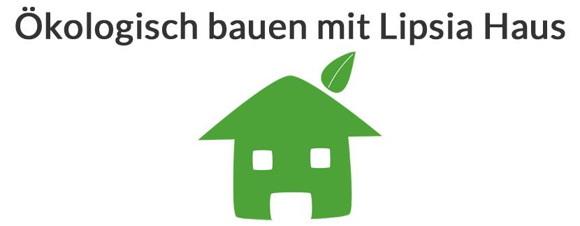 Ökologisch bauen mit Lipsia Haus
